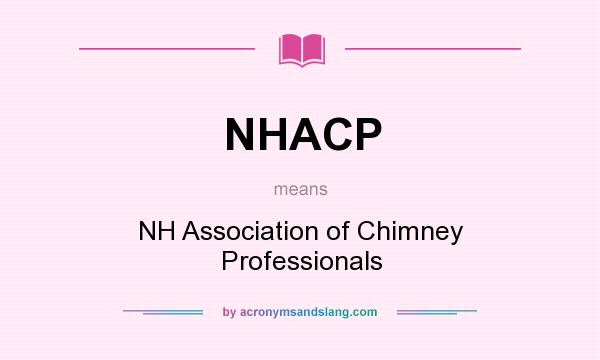 What does NHACP mean? It stands for NH Association of Chimney Professionals