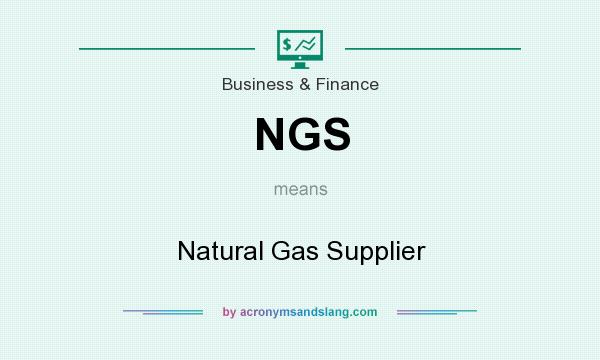What does NGS mean? It stands for Natural Gas Supplier