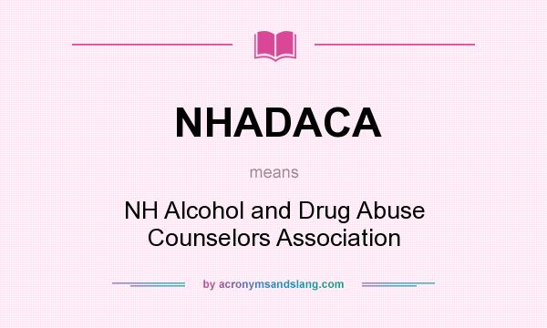 What does NHADACA mean? It stands for NH Alcohol and Drug Abuse Counselors Association