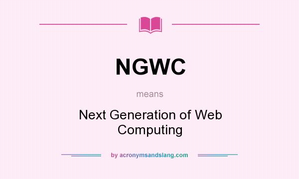What does NGWC mean? It stands for Next Generation of Web Computing