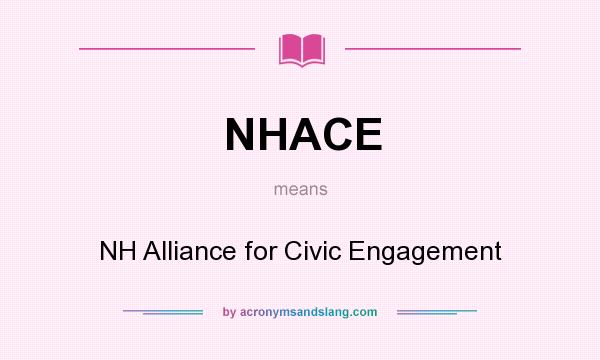What does NHACE mean? It stands for NH Alliance for Civic Engagement