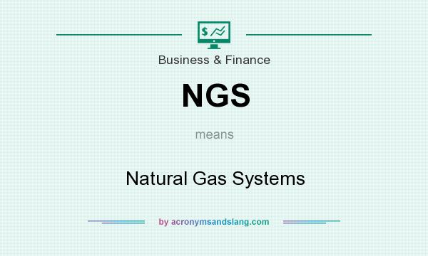 What does NGS mean? It stands for Natural Gas Systems