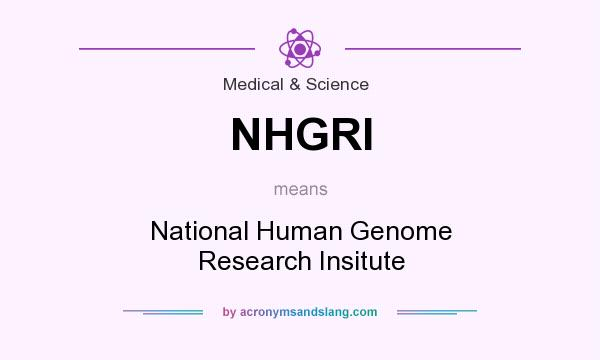 What does NHGRI mean? It stands for National Human Genome Research Insitute