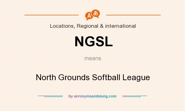 What does NGSL mean? It stands for North Grounds Softball League