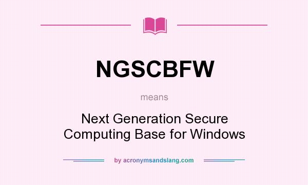 What does NGSCBFW mean? It stands for Next Generation Secure Computing Base for Windows