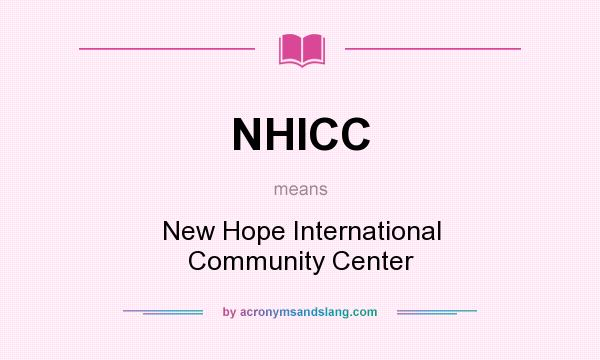 What does NHICC mean? It stands for New Hope International Community Center