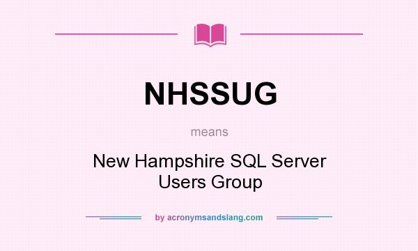 What does NHSSUG mean? It stands for New Hampshire SQL Server Users Group