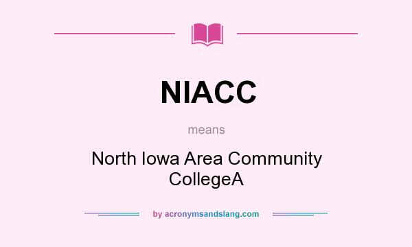 What does NIACC mean? It stands for North Iowa Area Community CollegeA