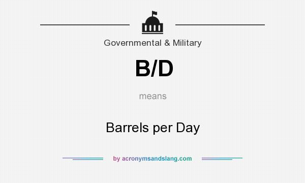What does B/D mean? It stands for Barrels per Day