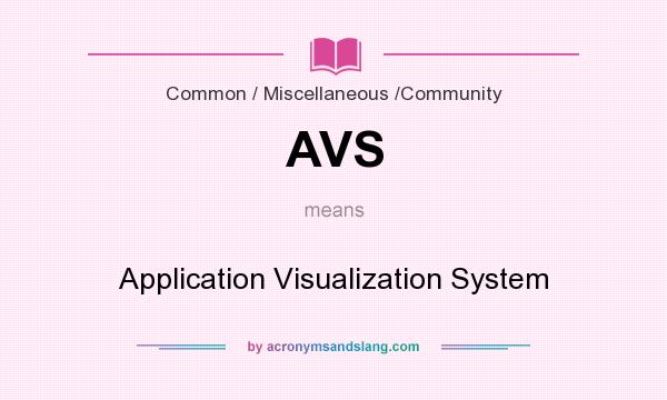 What does AVS mean? It stands for Application Visualization System