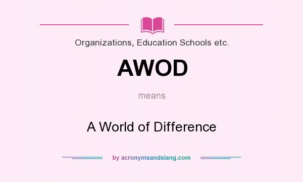 What does AWOD mean? It stands for A World of Difference