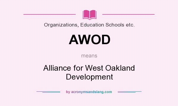 What does AWOD mean? It stands for Alliance for West Oakland Development