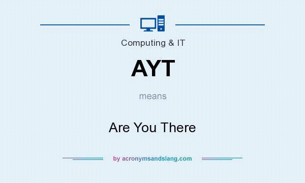 What does AYT mean? It stands for Are You There