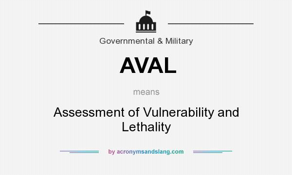 What does AVAL mean? It stands for Assessment of Vulnerability and Lethality