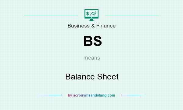 What does BS mean? It stands for Balance Sheet