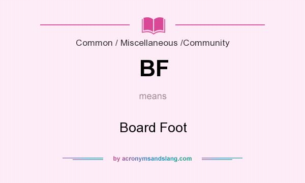 What does BF mean? It stands for Board Foot