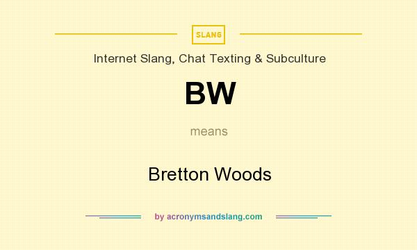 What does BW mean? It stands for Bretton Woods