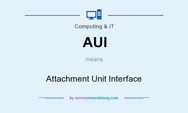 What does AUI mean? It stands for Attachment Unit Interface