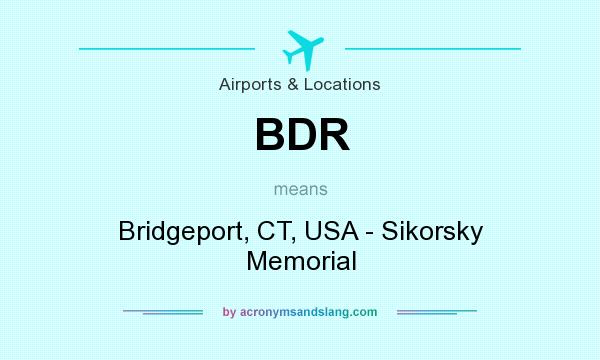 What does BDR mean? It stands for Bridgeport, CT, USA - Sikorsky Memorial