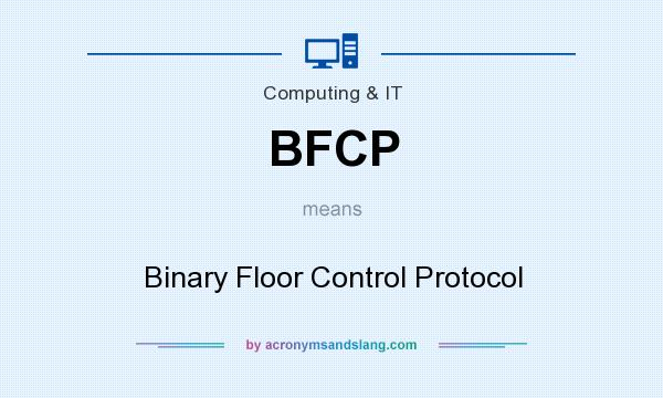 What does BFCP mean? It stands for Binary Floor Control Protocol