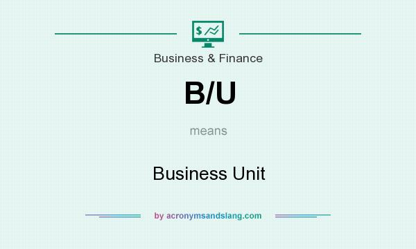 What does B/U mean? It stands for Business Unit