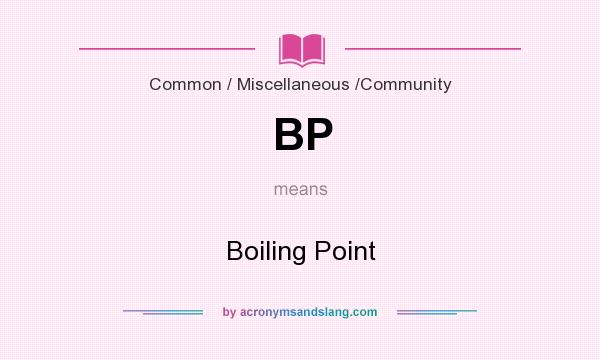 What does BP mean? It stands for Boiling Point