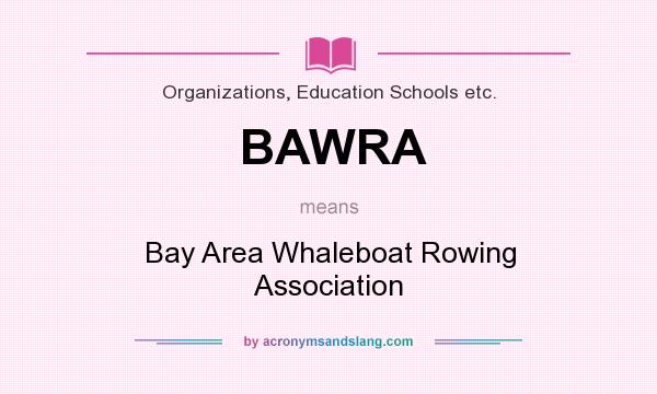 What does BAWRA mean? It stands for Bay Area Whaleboat Rowing Association