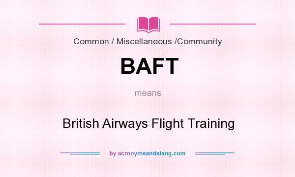 What does BAFT mean? It stands for British Airways Flight Training