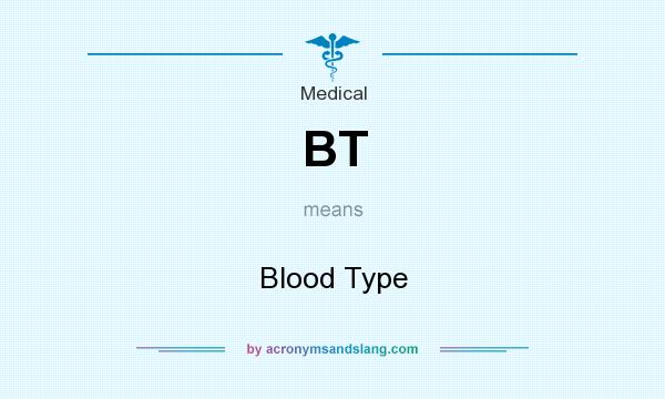 What does BT mean? It stands for Blood Type