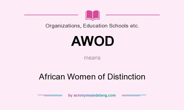 What does AWOD mean? It stands for African Women of Distinction