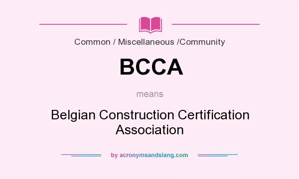 What does BCCA mean? It stands for Belgian Construction Certification Association