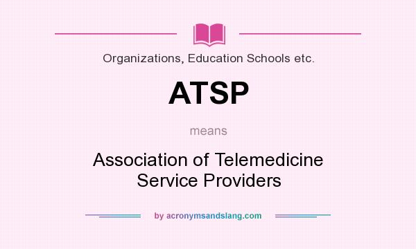 What does ATSP mean? It stands for Association of Telemedicine Service Providers
