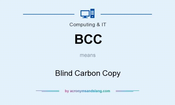 What does BCC mean? It stands for Blind Carbon Copy