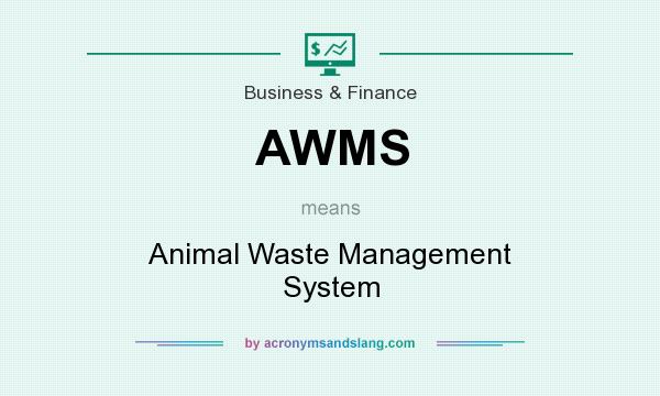 What does AWMS mean? It stands for Animal Waste Management System