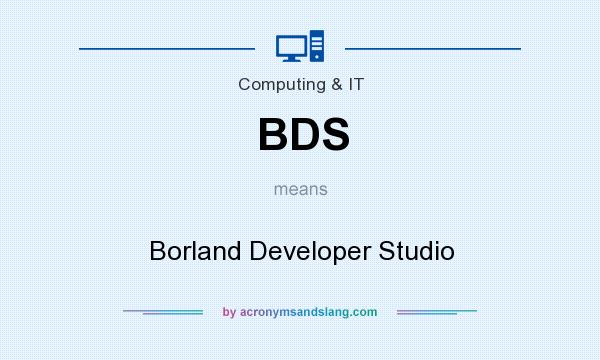 What does BDS mean? It stands for Borland Developer Studio