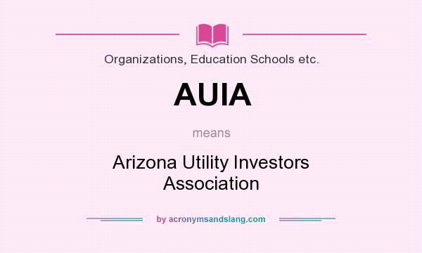 What does AUIA mean? It stands for Arizona Utility Investors Association