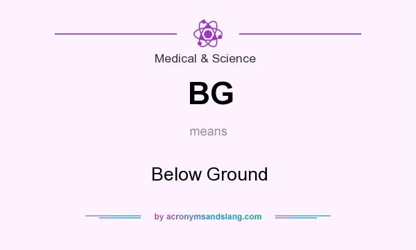 What does BG mean? It stands for Below Ground