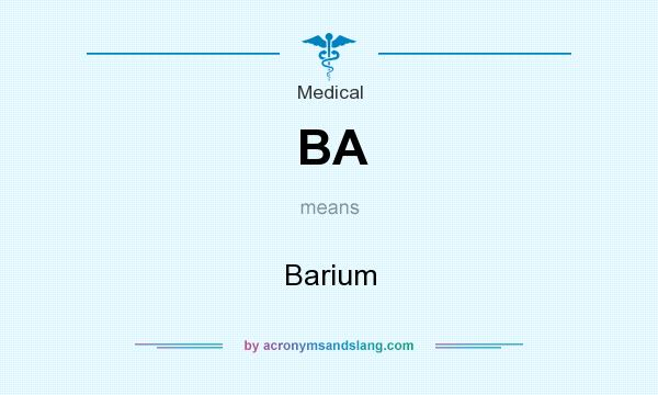 What does BA mean? It stands for Barium