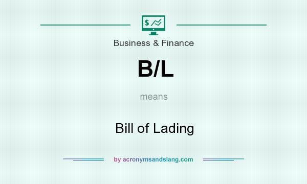 What does B/L mean? It stands for Bill of Lading