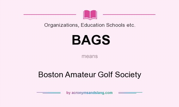 What does BAGS mean? It stands for Boston Amateur Golf Society