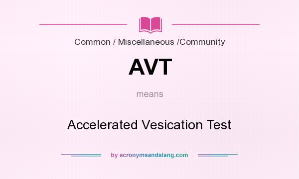 What does AVT mean? It stands for Accelerated Vesication Test