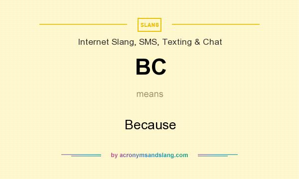 What does BC mean? It stands for Because
