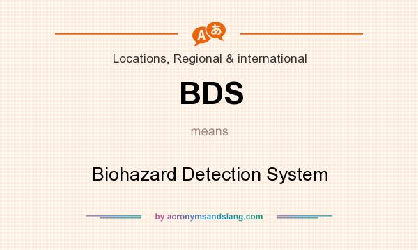 What does BDS mean? It stands for Biohazard Detection System