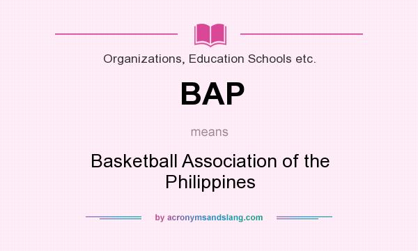 What does BAP mean? It stands for Basketball Association of the Philippines