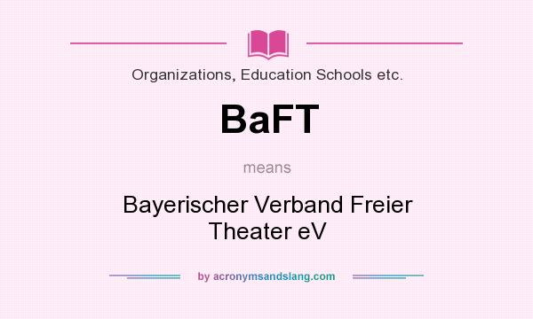 What does BaFT mean? It stands for Bayerischer Verband Freier Theater eV