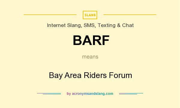 What does BARF mean? It stands for Bay Area Riders Forum
