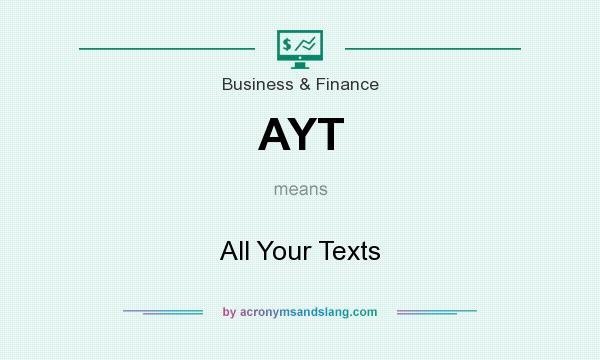 What does AYT mean? It stands for All Your Texts