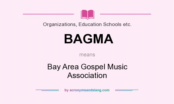 What does BAGMA mean? It stands for Bay Area Gospel Music Association
