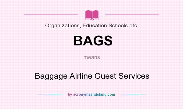 What does BAGS mean? It stands for Baggage Airline Guest Services