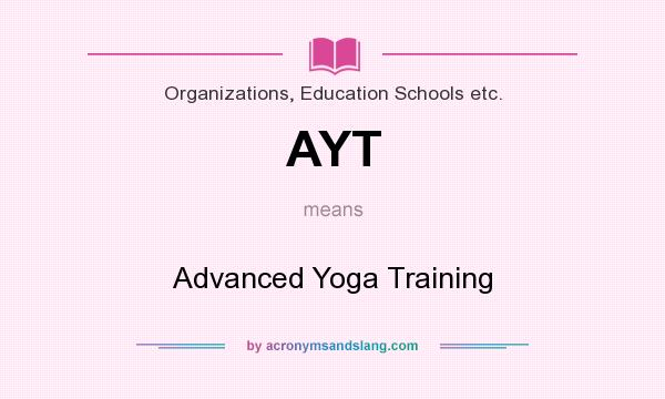 What does AYT mean? It stands for Advanced Yoga Training
